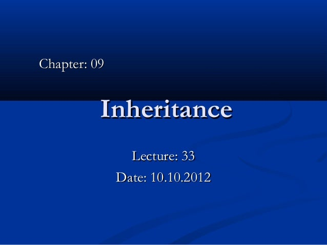 Chapter: 09          Inheritance                Lecture: 33              Date: 10.10.2012