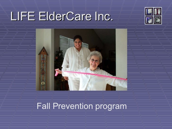 <ul><li>LIFE ElderCare Inc. </li></ul>Fall Prevention program