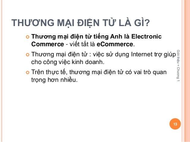 THƯƠNG MẠI ĐIỆN TỬ LÀ GÌ?     Thương mại điện tử tiếng Anh là Electronic      Commerce - viết tắt là eCommerce.          ...