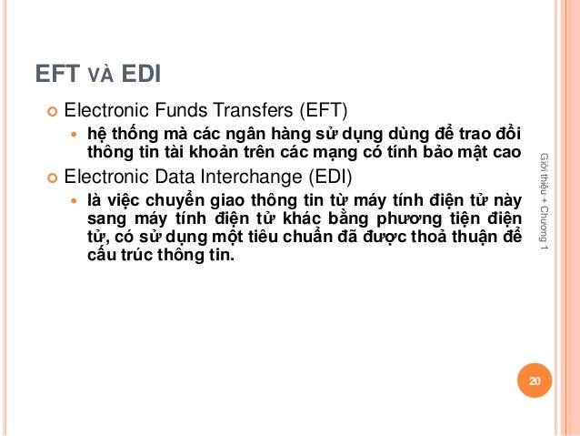 EFT VÀ EDI   Electronic Funds Transfers (EFT)       hệ thống mà các ngân hàng sử dụng dùng để trao đổi        thông tin ...