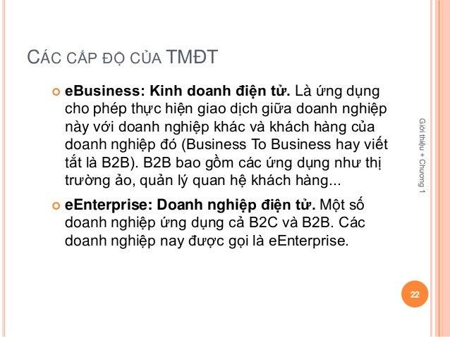 CÁC CẤP ĐỘ CỦA TMĐT     eBusiness: Kinh doanh điện tử. Là ứng dụng      cho phép thực hiện giao dịch giữa doanh nghiệp   ...