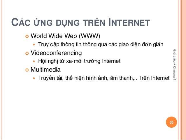 CÁC ỨNG DỤNG TRÊN INTERNET     World Wide Web (WWW)         Truy cập thông tin thông qua các giao diện đơn giản         ...