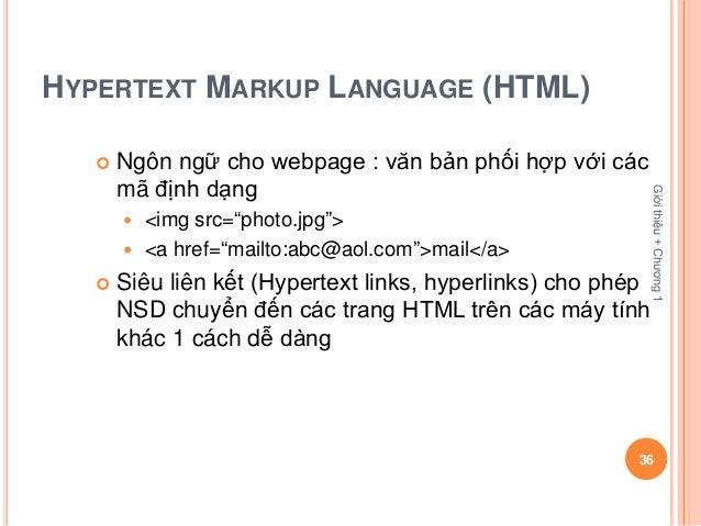 HYPERTEXT MARKUP LANGUAGE (HTML)      Ngôn ngữ cho webpage : văn bản phối hợp với các       mã định dạng                 ...