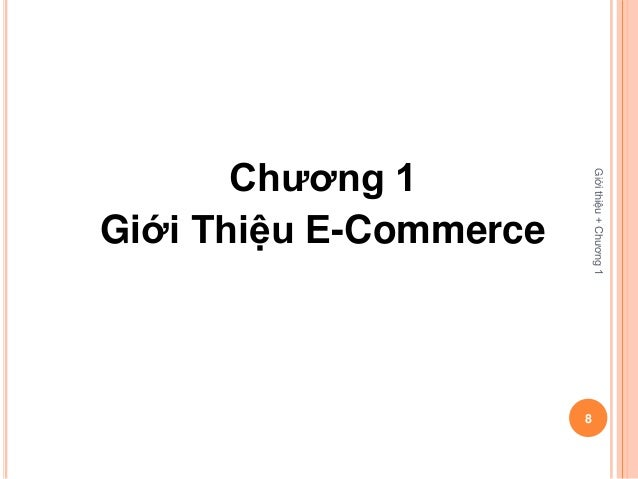 Chương 1                            Giới thiệu + Chương 1Giới Thiệu E-Commerce                        8