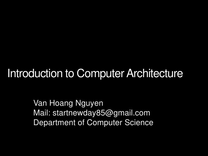 Introduction to Computer Architecture     Van Hoang Nguyen     Mail: startnewday85@gmail.com     Department of Computer Sc...