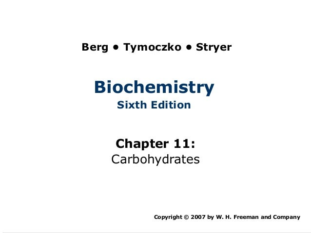 Berg • Tymoczko • Stryer Biochemistry     Sixth Edition     Chapter 11:    Carbohydrates           Copyright © 2007 by W. ...