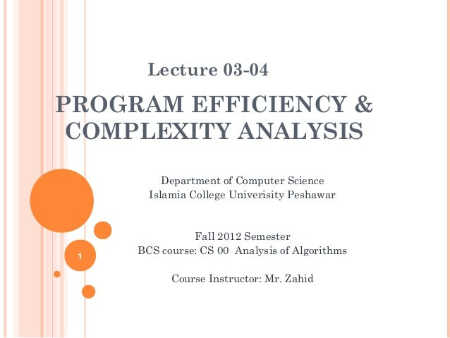Lecture 03-04  PROGRAM EFFICIENCY & COMPLEXITY ANALYSIS Department of Computer Science Islamia College Univerisity Peshawa...