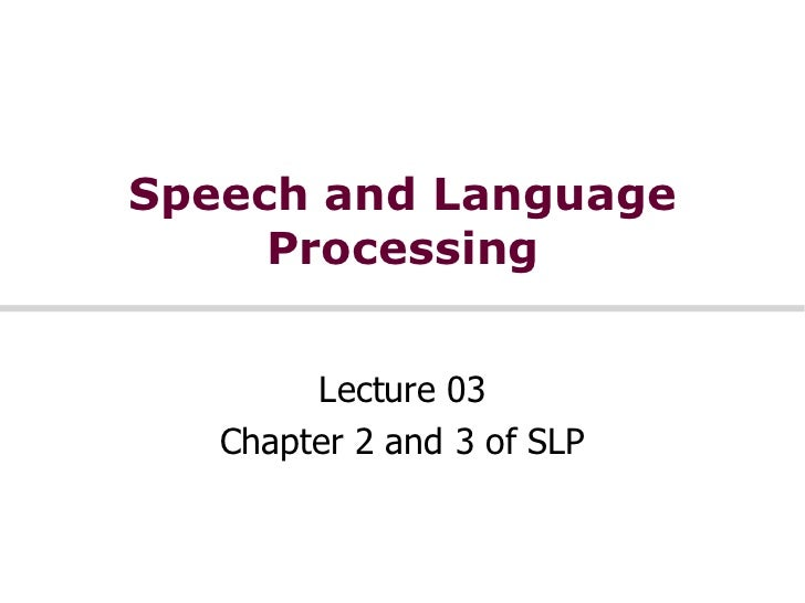 Speech and Language     Processing        Lecture 03   Chapter 2 and 3 of SLP