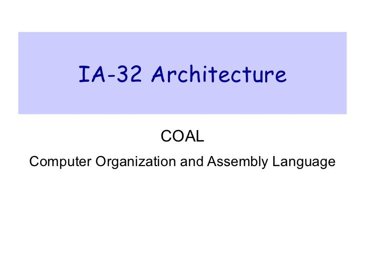IA-32 Architecture COAL Computer Organization and Assembly Language