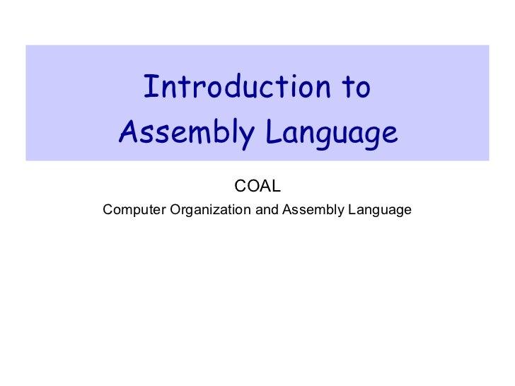Introduction to Assembly Language                  COALComputer Organization and Assembly Language