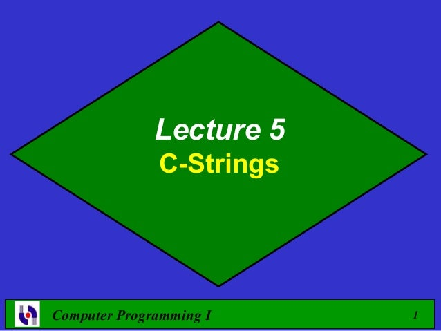 Lecture 5              C-StringsComputer Programming I    1