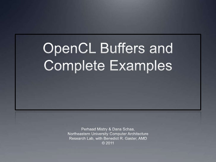 OpenCL Buffers and Complete Examples<br />Perhaad Mistry & Dana Schaa,<br />Northeastern University Computer Architecture<...