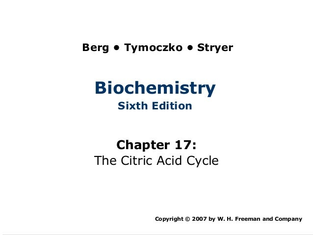 Berg • Tymoczko • Stryer Biochemistry     Sixth Edition    Chapter 17: The Citric Acid Cycle           Copyright © 2007 by...