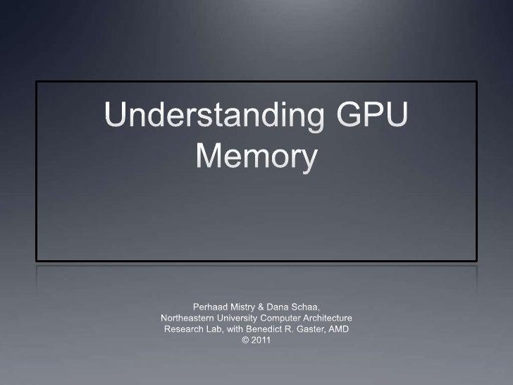 Understanding GPU Memory<br />Perhaad Mistry & Dana Schaa,<br />Northeastern University Computer Architecture<br />Researc...