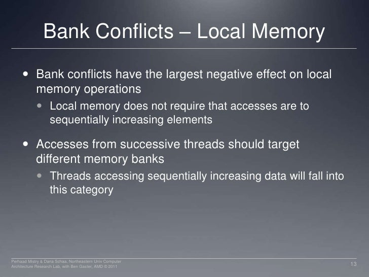 Bank Conflicts – Local Memory<br />Bank conflicts have the largest negative effect on local memory operations<br />Local m...