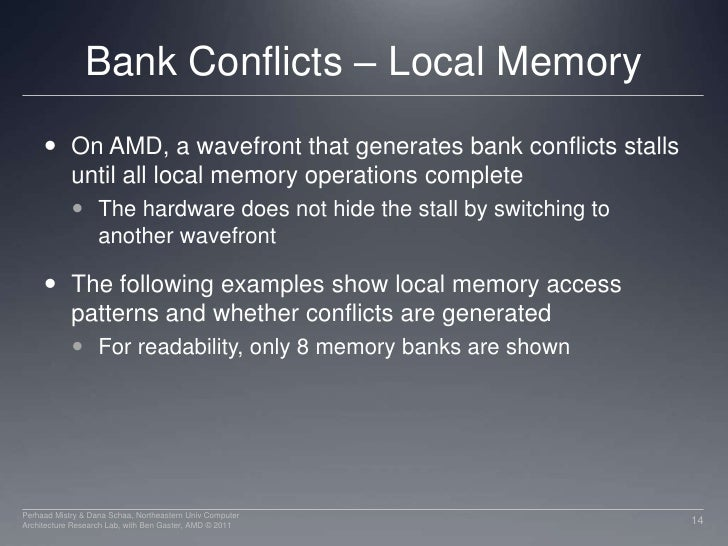 Bank Conflicts – Local Memory<br />On AMD, a wavefront that generates bank conflicts stalls until all local memory operati...
