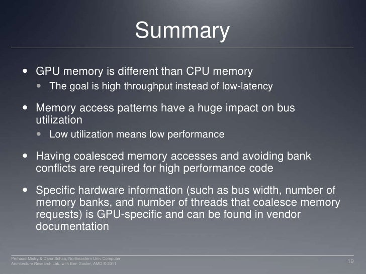 Summary<br />GPU memory is different than CPU memory<br />The goal is high throughput instead of low-latency<br />Memory a...