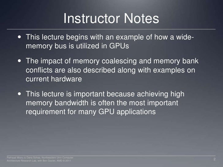 Instructor Notes<br />This lecture begins with an example of how a wide-memory bus is utilized in GPUs<br />The impact of ...
