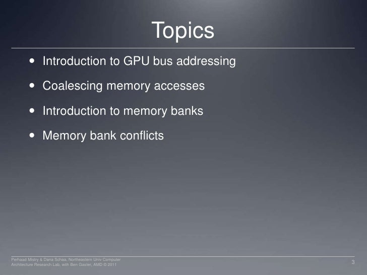 Topics<br />Introduction to GPU bus addressing<br />Coalescing memory accesses<br />Introduction to memory banks<br />Memo...