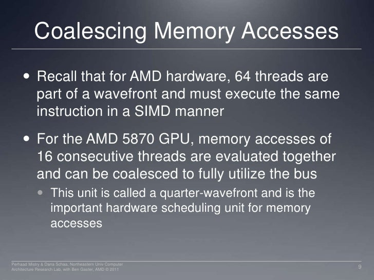Coalescing Memory Accesses<br />Recall that for AMD hardware, 64 threads are part of a wavefront and must execute the same...