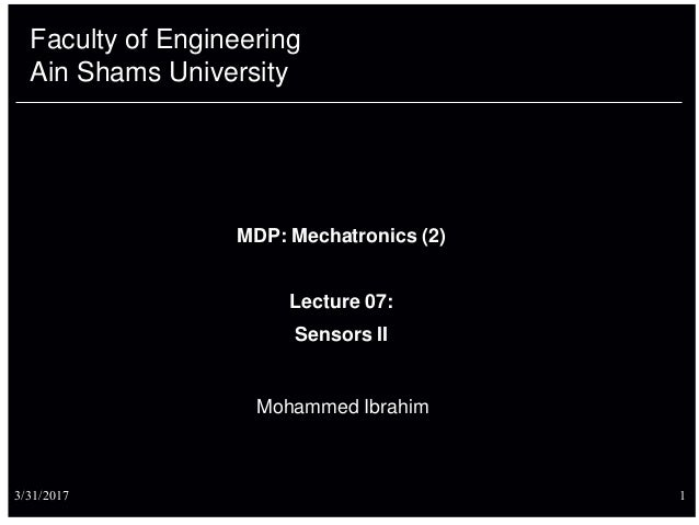 Faculty of Engineering Ain Shams University Mohammed Ibrahim 3/31/2017 1 MDP: Mechatronics (2) Lecture 07: Sensors II