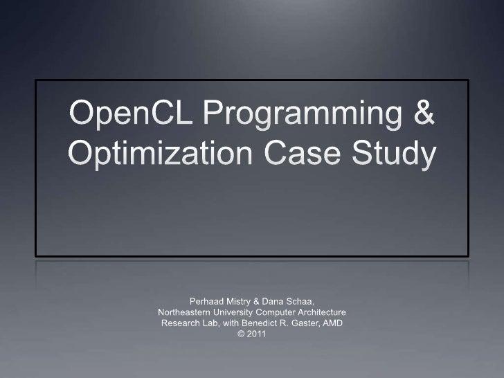 OpenCL Programming & Optimization Case Study<br />Perhaad Mistry & Dana Schaa,<br />Northeastern University Computer Archi...