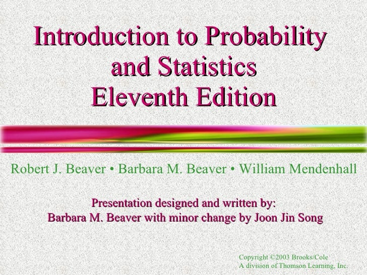 Introduction to Probability  and Statistics Eleventh Edition Robert J. Beaver • Barbara M. Beaver • William Mendenhall Pre...