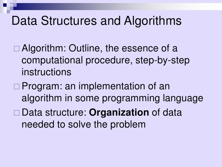Data Structures and Algorithms Algorithm: Outline, the essence of a  computational procedure, step-by-step  instructions...