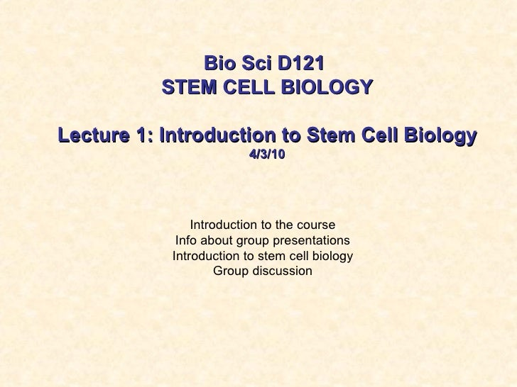 Bio Sci D121          STEM CELL BIOLOGYLecture 1: Introduction to Stem Cell Biology                          4/3/10       ...