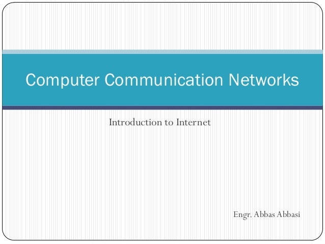 Computer Communication Networks Introduction to Internet  Engr. Abbas Abbasi
