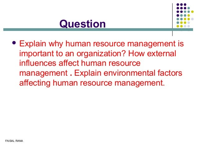 why the human resource management is People are the most important resource of an organization human resource  management is about people human resource management focuses on the.