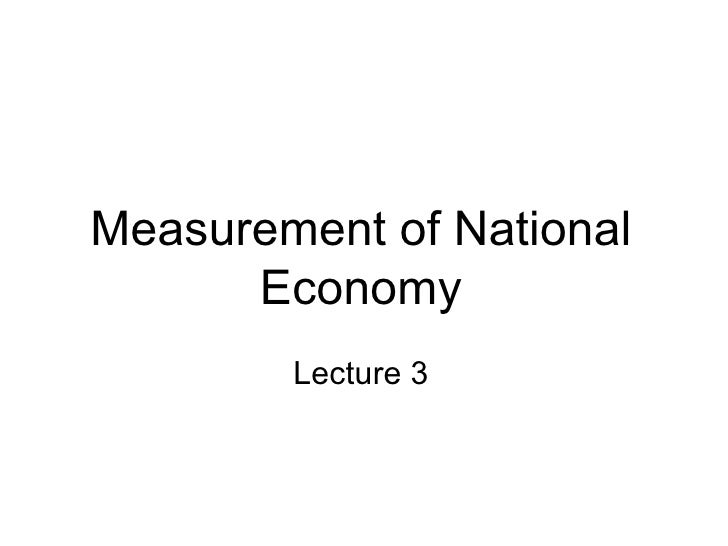 Measurement of National       Economy         Lecture 3