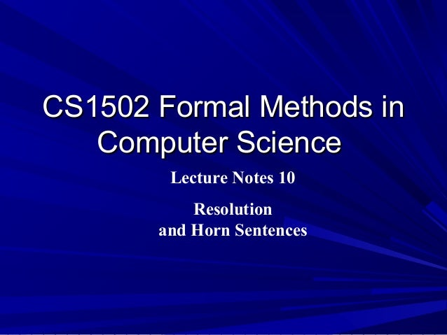 CS1502 Formal Methods in   Computer Science        Lecture Notes 10           Resolution       and Horn Sentences