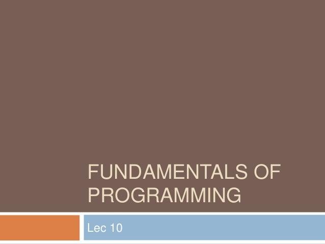 FUNDAMENTALS OF PROGRAMMING Lec 10