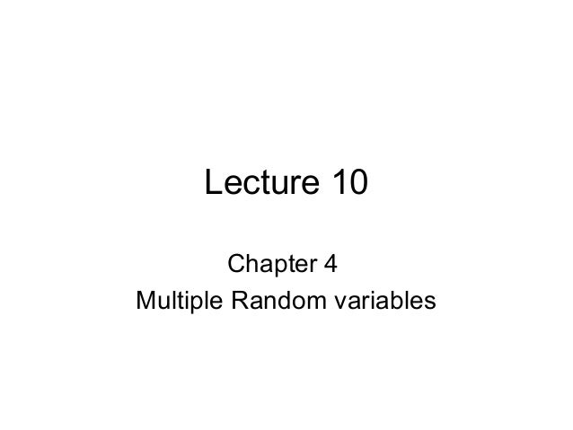 Lecture 10 Chapter 4 Multiple Random variables