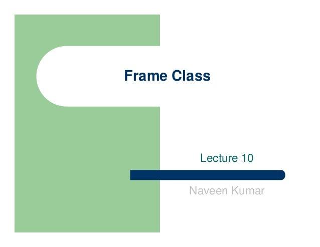 Frame Class Lecture 10 Naveen Kumar