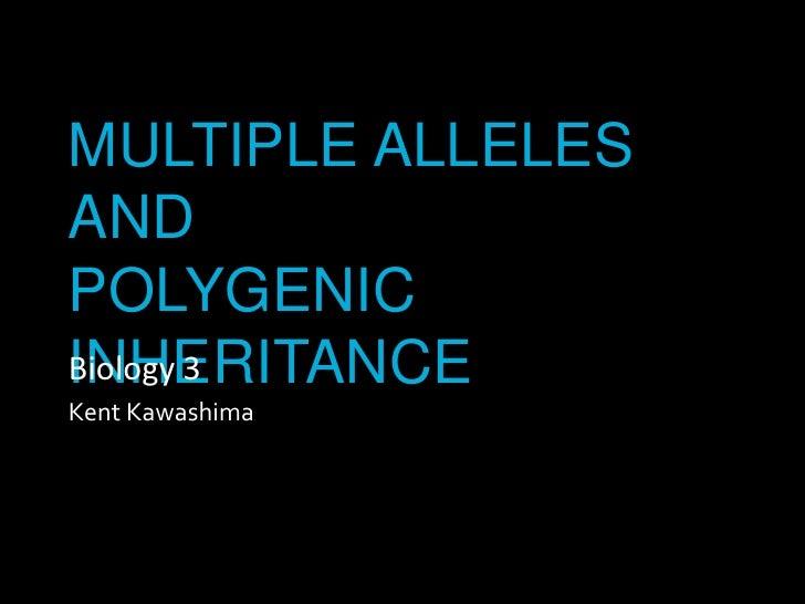 MULTIPLE ALLELES AND POLYGENIC INHERITANCE<br />Biology 3<br />Kent Kawashima<br />