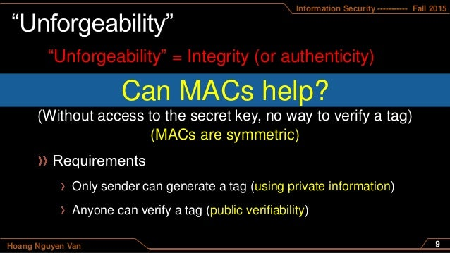"""Information Security ----------- Fall 2015 Hoang Nguyen Van """"Unforgeability"""" = Integrity (or authenticity) Can MACs help? ..."""