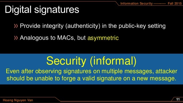Information Security ----------- Fall 2015 Hoang Nguyen Van asymmetric Security (informal) Even after observing signatures...