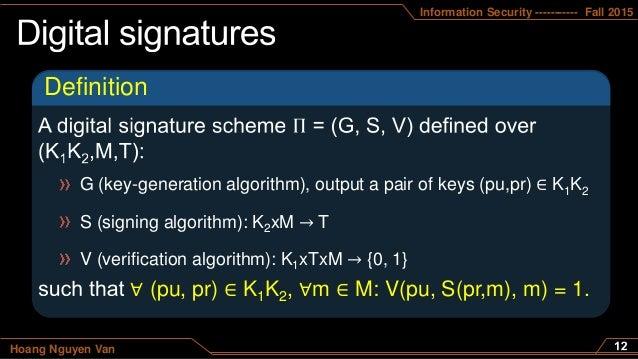 Information Security ----------- Fall 2015 Hoang Nguyen Van Definition G (key-generation algorithm), output a pair of keys...
