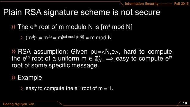 Information Security ----------- Fall 2015 Hoang Nguyen Van RSA assumption: Given pu=<N,e>, hard to compute the eth root o...