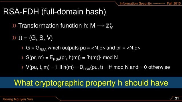 Information Security ----------- Fall 2015 Hoang Nguyen Van Transformation function h: M ⟶ ℤ 𝑁 ∗ Π = (G, S, V) G = GRSA wh...