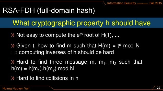 Information Security ----------- Fall 2015 Hoang Nguyen Van What cryptographic property h should have Not easy to compute ...