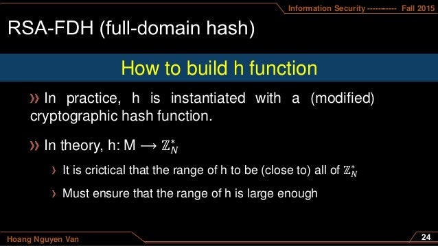 Information Security ----------- Fall 2015 Hoang Nguyen Van In practice, h is instantiated with a (modified) cryptographic...