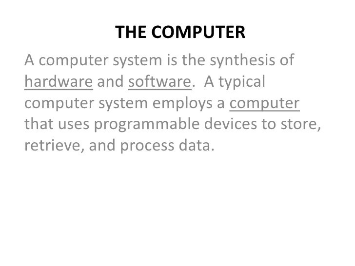 THE COMPUTERA computer system is the synthesis ofhardware and software. A typicalcomputer system employs a computerthat us...