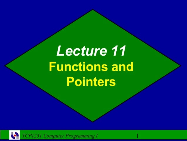 Lecture 11          Functions and            PointersTCP1231 Computer Programming I   1