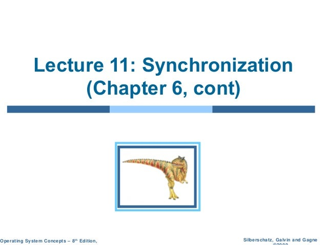 Lecture 11: Synchronization (Chapter 6, cont)  Operating System Concepts – 8 th Edition,  Silberschatz, Galvin and Gagne