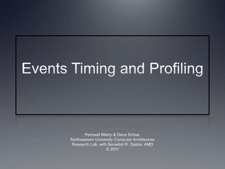 Events Timing and Profiling<br />Perhaad Mistry & Dana Schaa,<br />Northeastern University Computer Architecture<br />Rese...