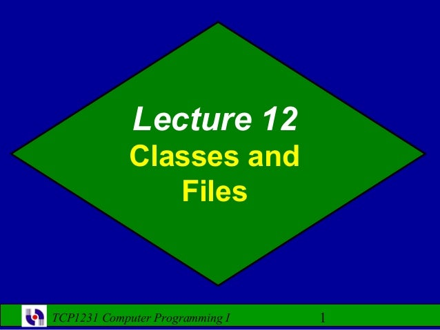 Lecture 12             Classes and                FilesTCP1231 Computer Programming I   1