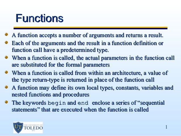 FunctionsA function accepts a number of arguments and returns a result.Each of the arguments and the result in a function ...